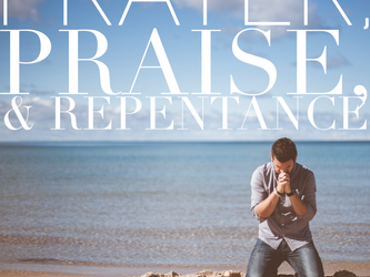 A Call To Prayer And Praise And Repentance