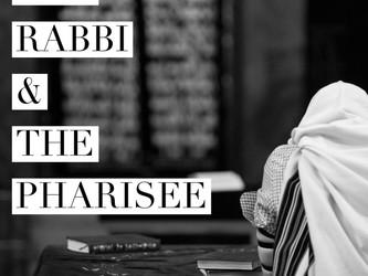 the Rabbi & the Pharisee