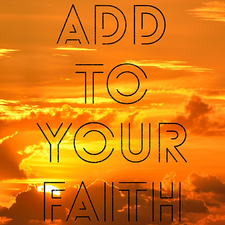 Add to Your Faith and Tell It Again (2 Peter 1:5-11)