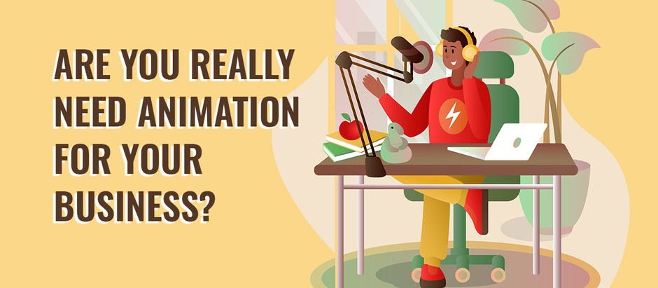 Are You Really Need Animation for Your Business?