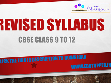 CBSE reduces the syllabus by upto 30% for classes 9 to 12, for the academic year 2020 - 2021