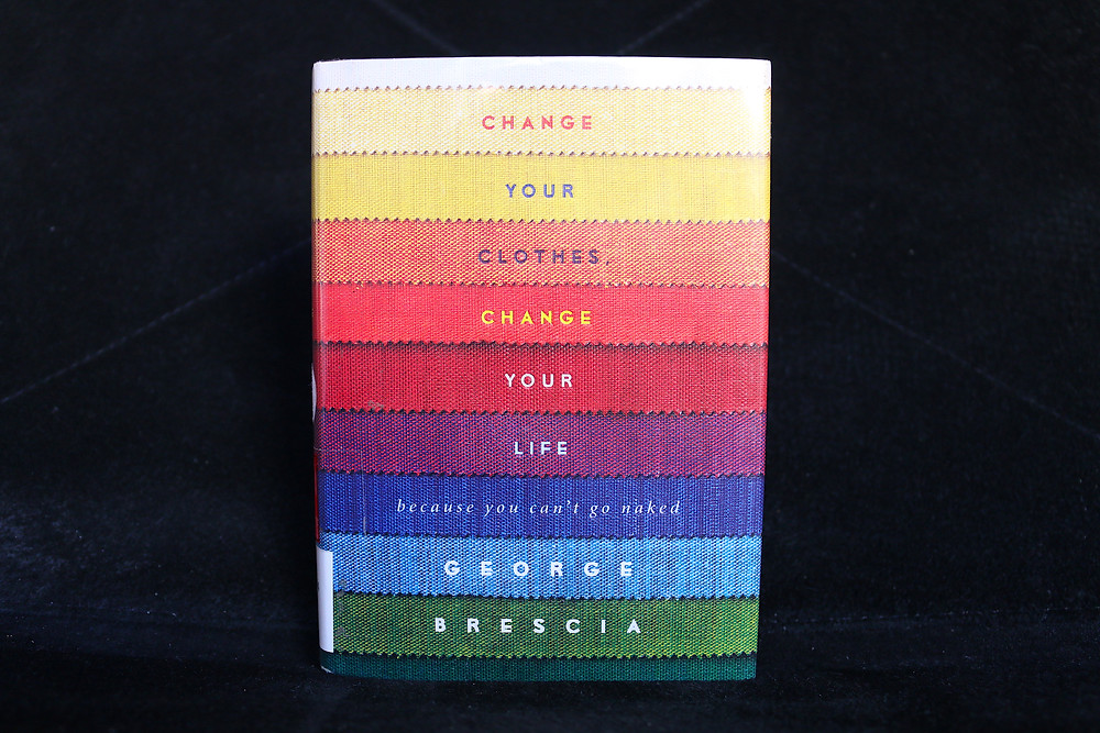 Change Your Clothes Change Your Life by George Brescia