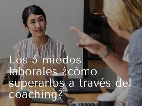 Los 5 miedos laborales ¿Cómo superarlos a través del coaching?
