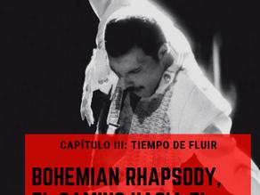 Bohemian Rhapsody, el camino hacia el éxito. Capitulo III: Tiempo de Fluir