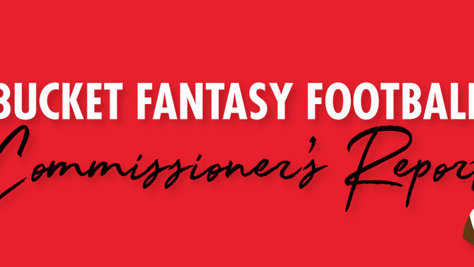 Bucket Fantasy Football - Commissioner's Report
