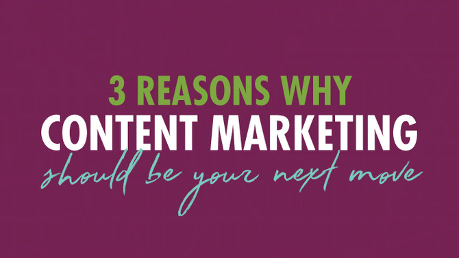 3 Reasons Why Content Marketing Should Be Your Next Move