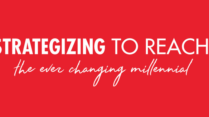 Strategizing to Reach the Ever Changing Millennial
