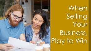 When Selling Your Business, Play to Win