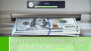 """Unreported Income:""""Show Me the Money!"""""""