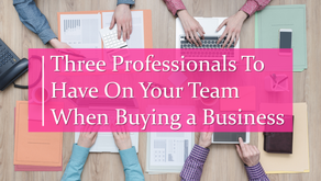 Three Professionals To Have On Your Team When Buying a Business