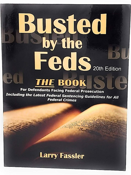 Busted by the Feds 2021 21th Edition THE FIRST STEP ACT, The Book For Defendants