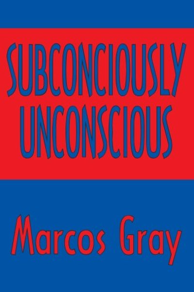 Subconsciously Unconscious by Marcos Gray