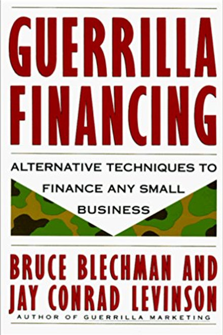 Guerrilla Financing: Alternative Techniques to Fin