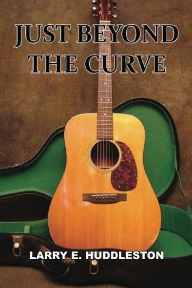 Just Beyond The Curve by Larry E. Huddleston