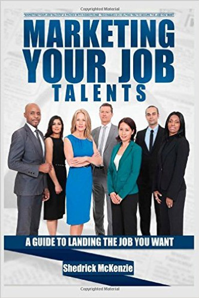Marketing Your Job Talents: A Guide To Landing The