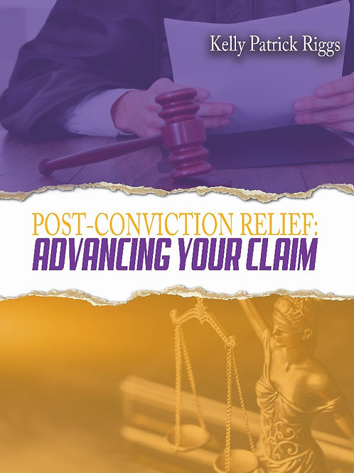 Post-Conviction Relief: Advancing Your Claim