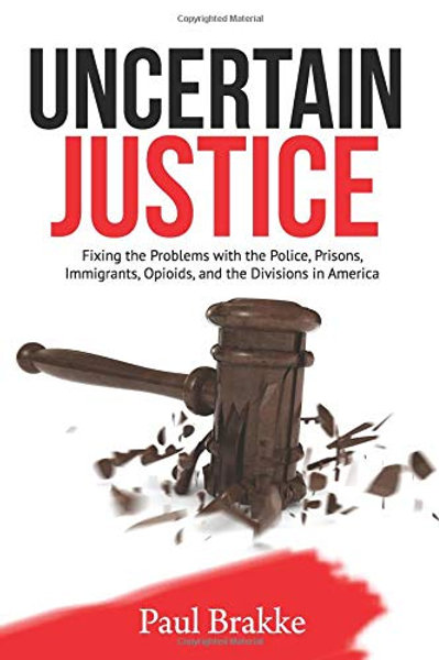 Uncertain Justice: Fixing the Problems with the Police, Prisons, Immigrants,