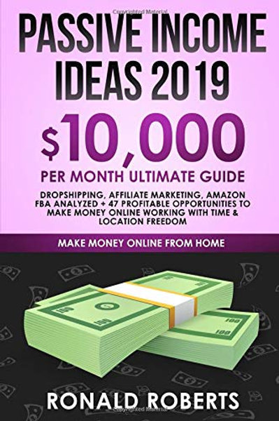 Passive Income Ideas 2019: 10,000/ month Ultimate Guide - Dropshipping, Affiliat