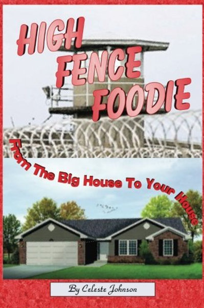 High Fence Foodie: From The Big House To Your House