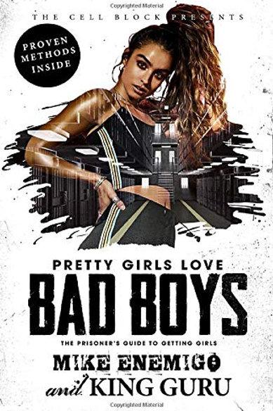 Pretty Girls Love Bad Boys: A Prisoner's Guide to Getting Girls