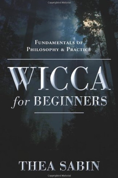 Wicca for Beginners: Fundamentals of Philosophy &
