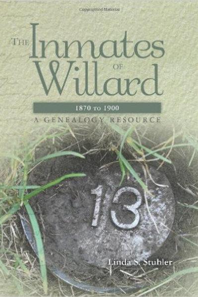 The Inmates of Willard 1870 to 1900: A Genealogy..