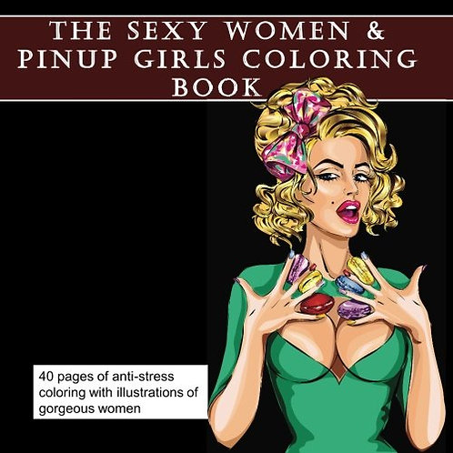 The Sexy Women and Pinup Girls Coloring Book For Adults