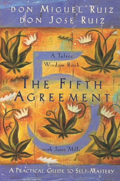 The Fifth Agreement: A Practical Guide to Self-Mas