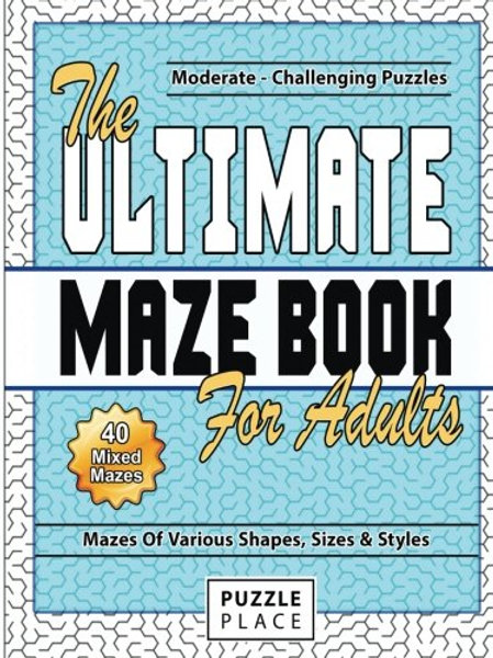 The Ultimate Maze Book For Adults: Moderate To Challenging Maze Puzzles