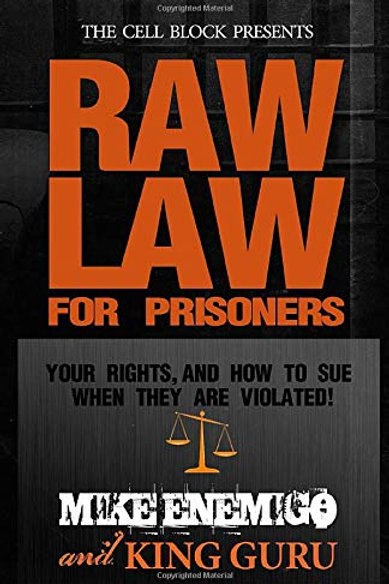 Raw Law For Prisoners: Your Rights, and How to Sue When They Are Violated!