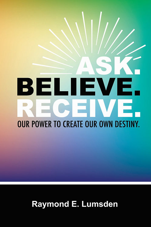Ask. Believe. Receive.