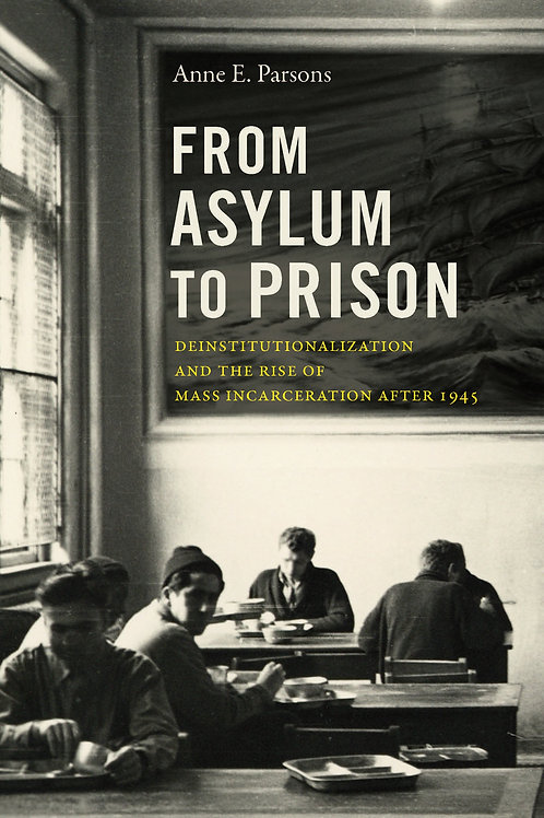 From Asylum to Prison: Deinstitutionalization and the Rise of Mass Incarceration