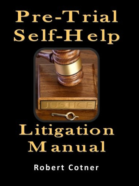 Pre-Trial Self-Help Litigation Manual by Robert Co