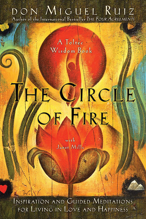 The Circle of Fire: Inspiration and Guided Meditations for Living in Love and Ha