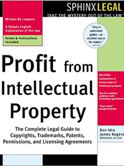 Profit from Intellectual Property: The Complete Le