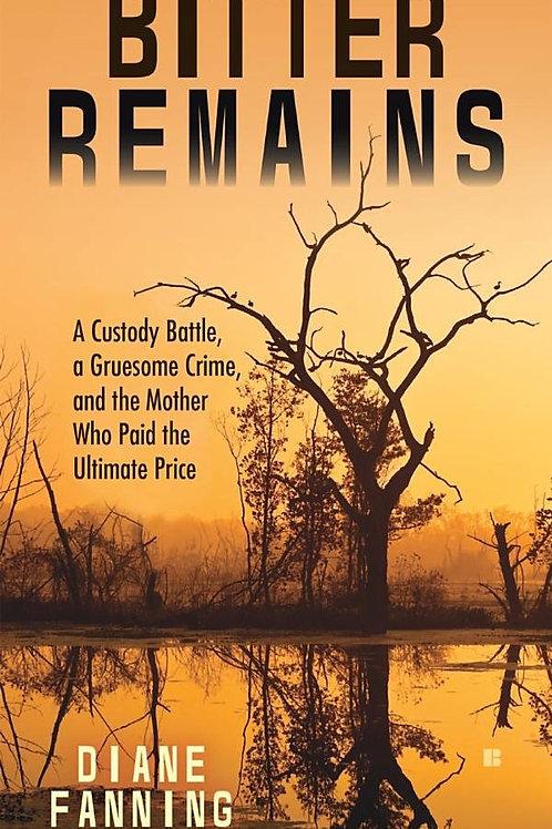 Bitter Remains: A Custody Battle, A Gruesome Crime