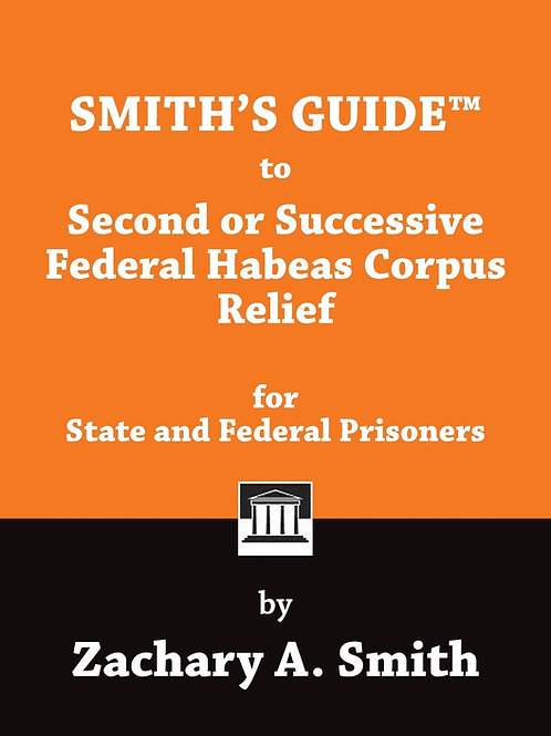 Smith's Guide to Second or Successive Federal Habeas Corpus Relief for State and