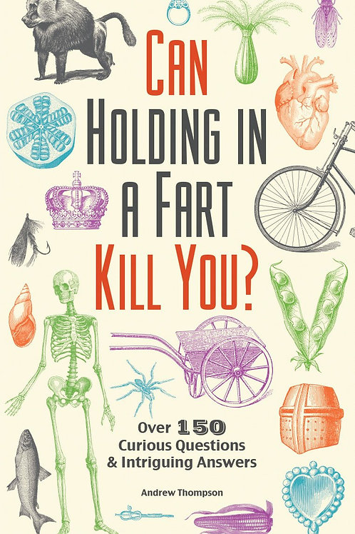 Can Holding in a Fart Kill You? Over 150 Curious Questions and Intriguing Answer