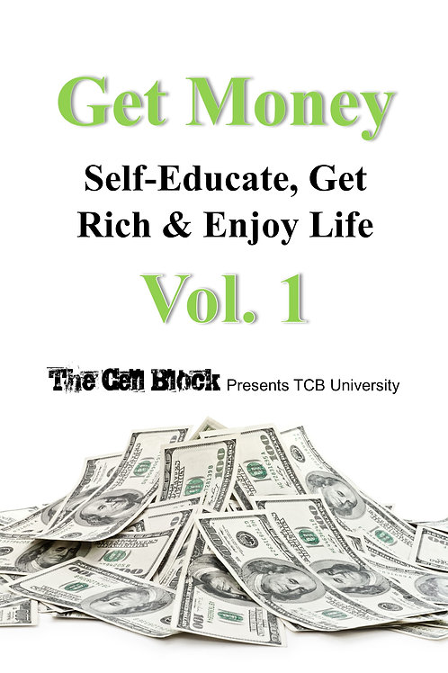 Get Money: Self Educate, Get Rich & Enjoy Life Vol. 1-E-Book