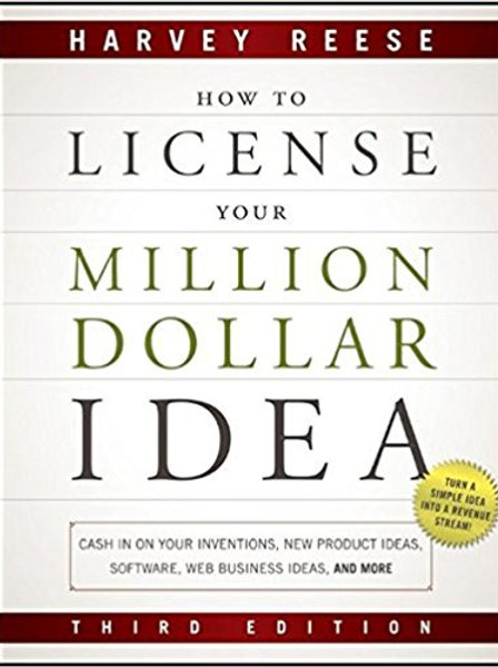 How to License Your Million Dollar Idea: Cash In O