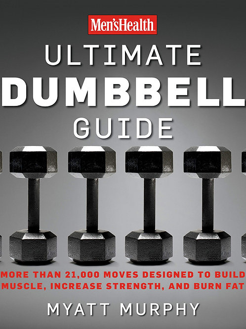 Men's Health Ultimate Dumbbell Guide: More Than 21,000 Moves