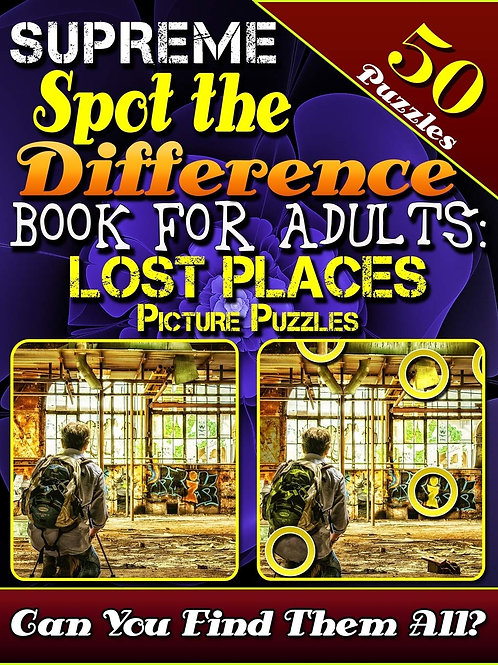 Spot the Difference Book for Adults: Lost Places Picture Puzzles