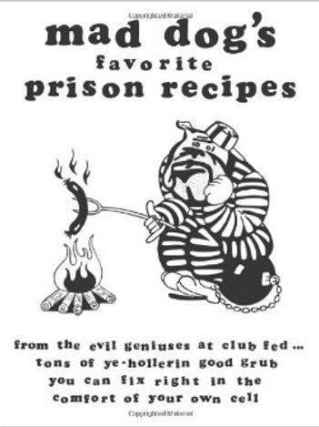 Mad Dog's Favorite Prison Recipes - Dan M. Allen
