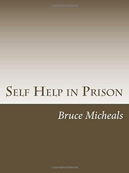 Self Help in Prison by Bruce Michaels