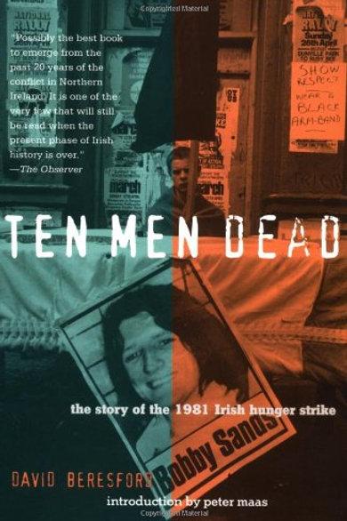 Ten Men Dead: The Story of the 1981 Irish Hunger..
