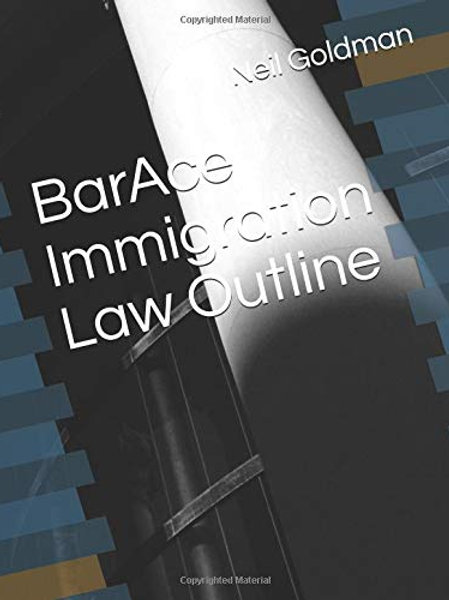 BarAce Immigration Law Outline