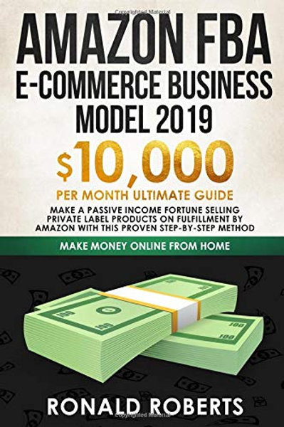 Amazon FBA E-commerce Business Model 2019: $10,000/month ultimate guide - Make a