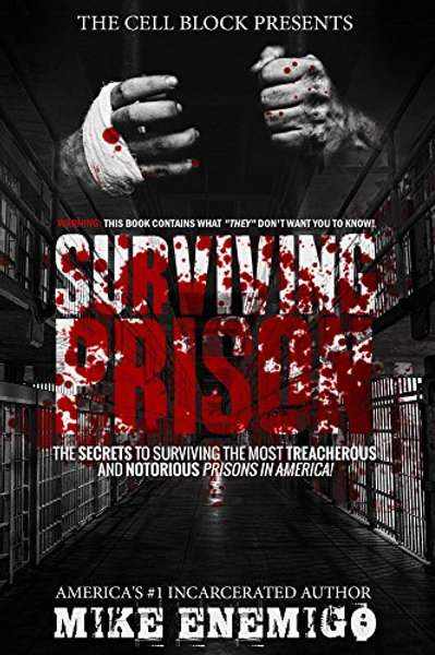 Surviving Prison: The Secrets to Surviving the Most Treacherous and Notorious...