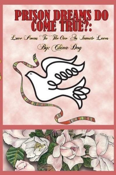 Prison Dreams Do Come True?: Love Poems....