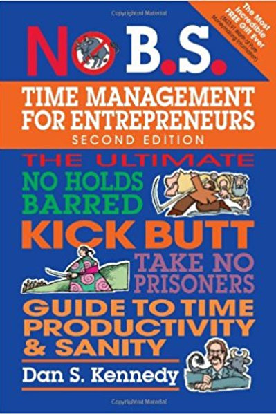 No B.S. Time Management for Entrepreneurs: The Ult